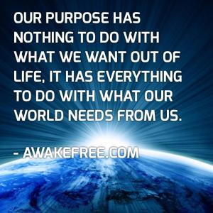 Global-Awakening-–-Global-Awakenings-Quote-Our-purpose-has-nothing-to-do-with-what-we-want-out-of-life-it-has-everything-to-do-with-what-our-world-needs-from-us.